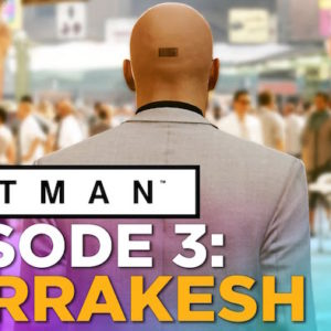 Hitman Episode 3 Marrakesh – между двух огней
